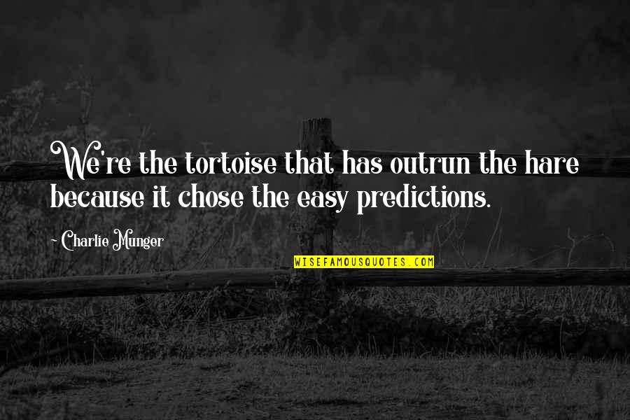 I Chose You Because Quotes By Charlie Munger: We're the tortoise that has outrun the hare