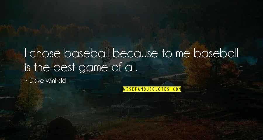 I Chose You Because Quotes By Dave Winfield: I chose baseball because to me baseball is