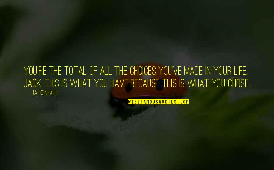 I Chose You Because Quotes By J.A. Konrath: You're the total of all the choices you've