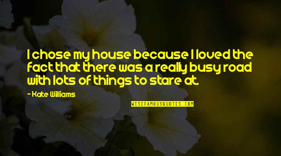 I Chose You Because Quotes By Kate Williams: I chose my house because I loved the