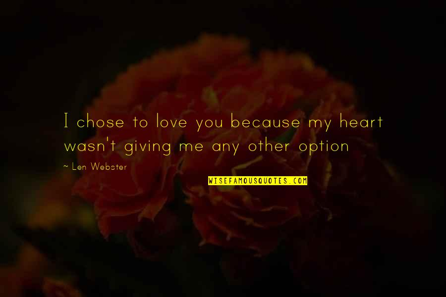 I Chose You Because Quotes By Len Webster: I chose to love you because my heart