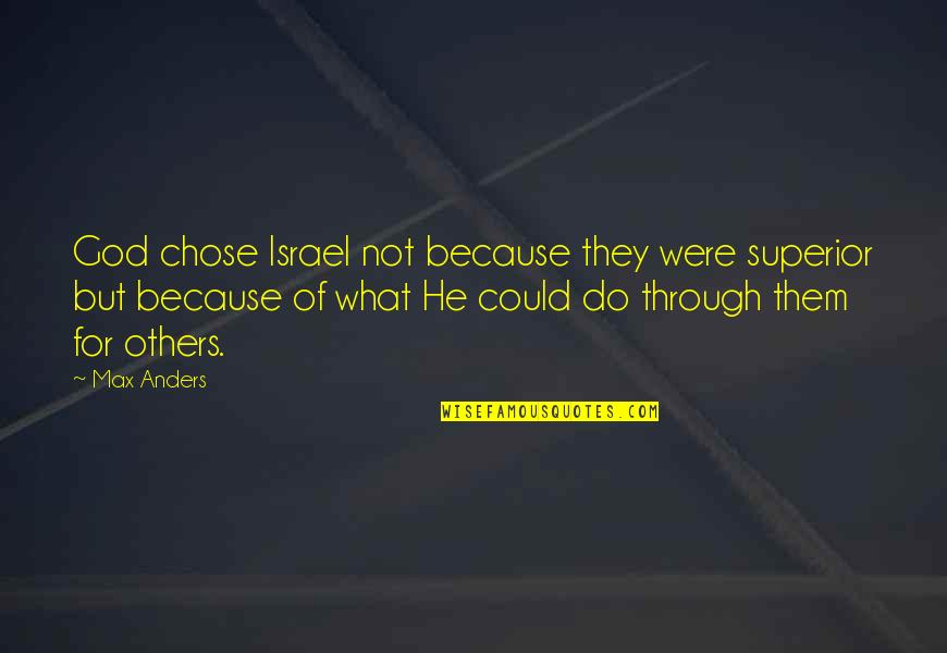 I Chose You Because Quotes By Max Anders: God chose Israel not because they were superior