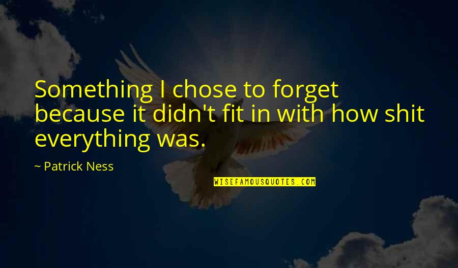 I Chose You Because Quotes By Patrick Ness: Something I chose to forget because it didn't