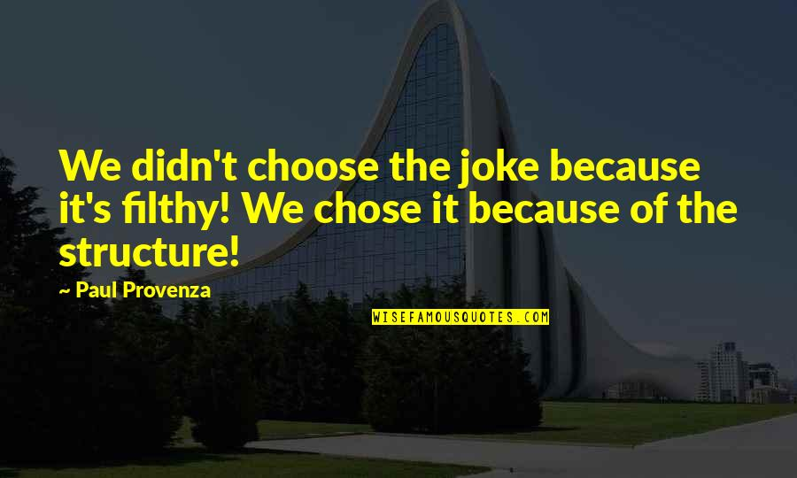 I Chose You Because Quotes By Paul Provenza: We didn't choose the joke because it's filthy!