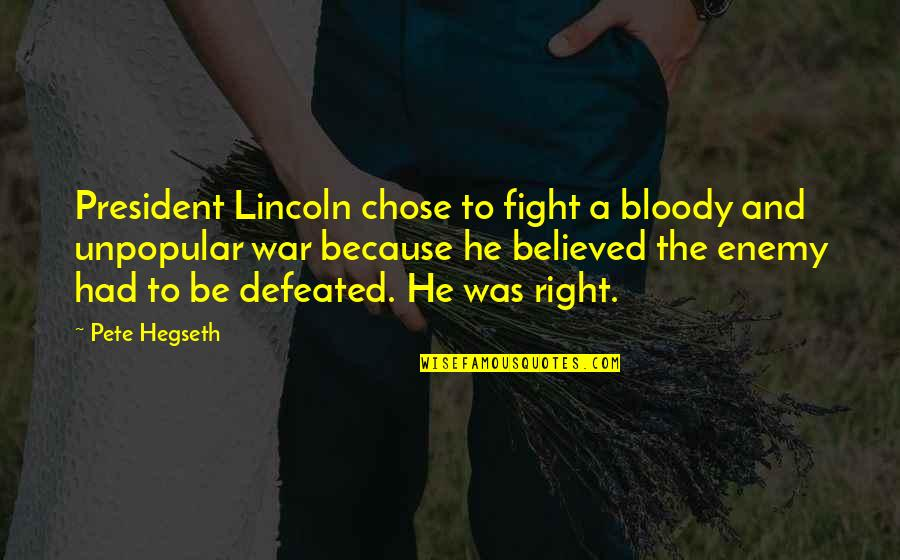 I Chose You Because Quotes By Pete Hegseth: President Lincoln chose to fight a bloody and