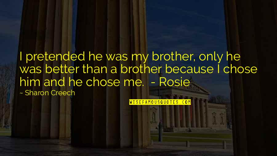 I Chose You Because Quotes By Sharon Creech: I pretended he was my brother, only he