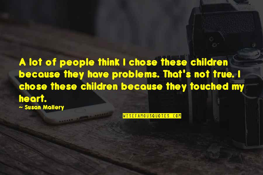 I Chose You Because Quotes By Susan Mallery: A lot of people think I chose these
