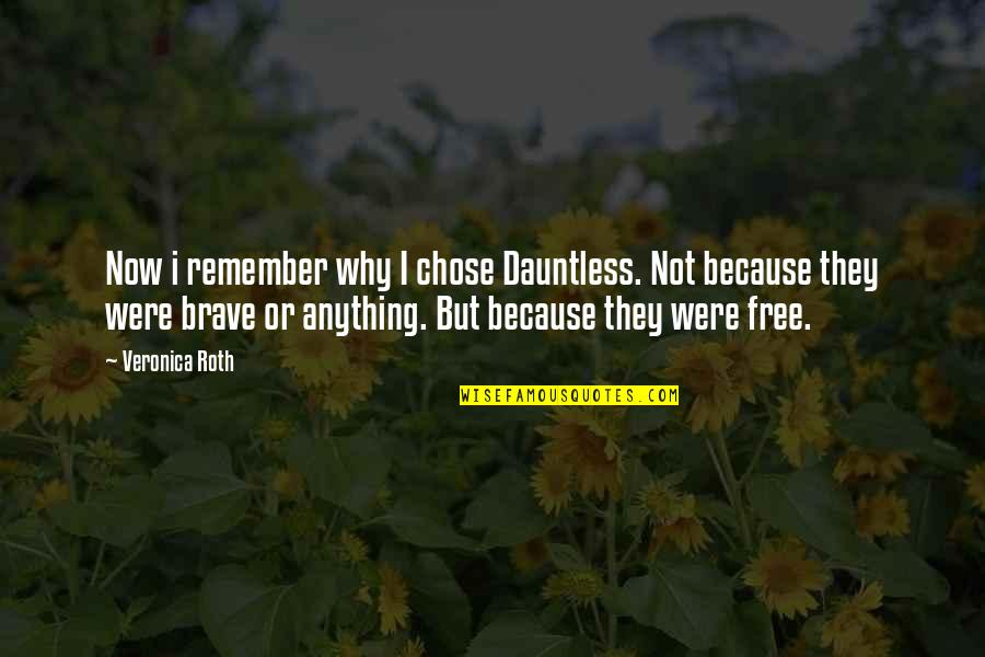 I Chose You Because Quotes By Veronica Roth: Now i remember why I chose Dauntless. Not