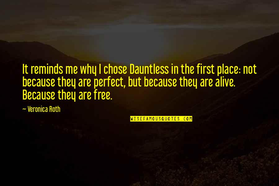 I Chose You Because Quotes By Veronica Roth: It reminds me why I chose Dauntless in