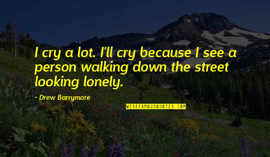 I Cry A Lot Quotes By Drew Barrymore: I cry a lot. I'll cry because I