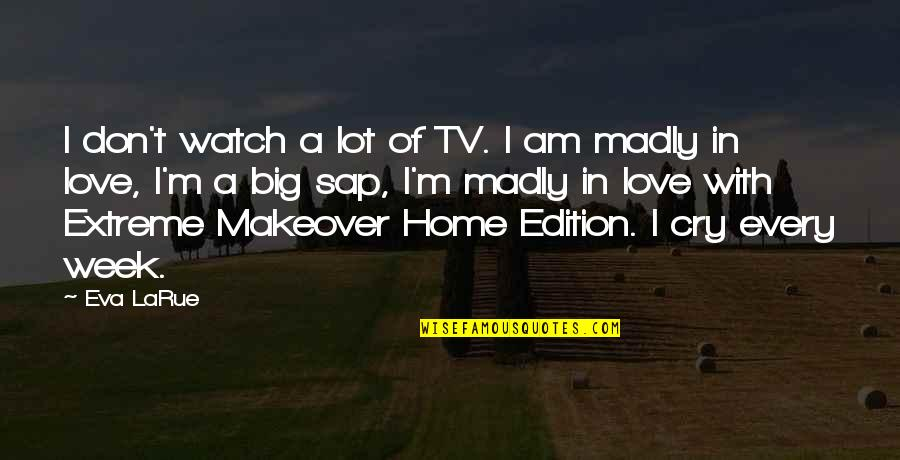 I Cry A Lot Quotes By Eva LaRue: I don't watch a lot of TV. I