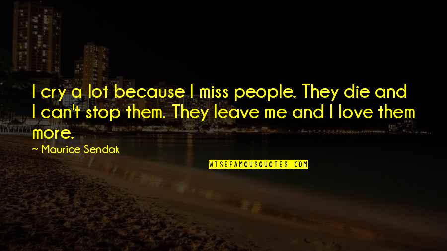 I Cry A Lot Quotes By Maurice Sendak: I cry a lot because I miss people.