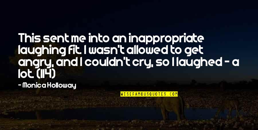 I Cry A Lot Quotes By Monica Holloway: This sent me into an inappropriate laughing fit.