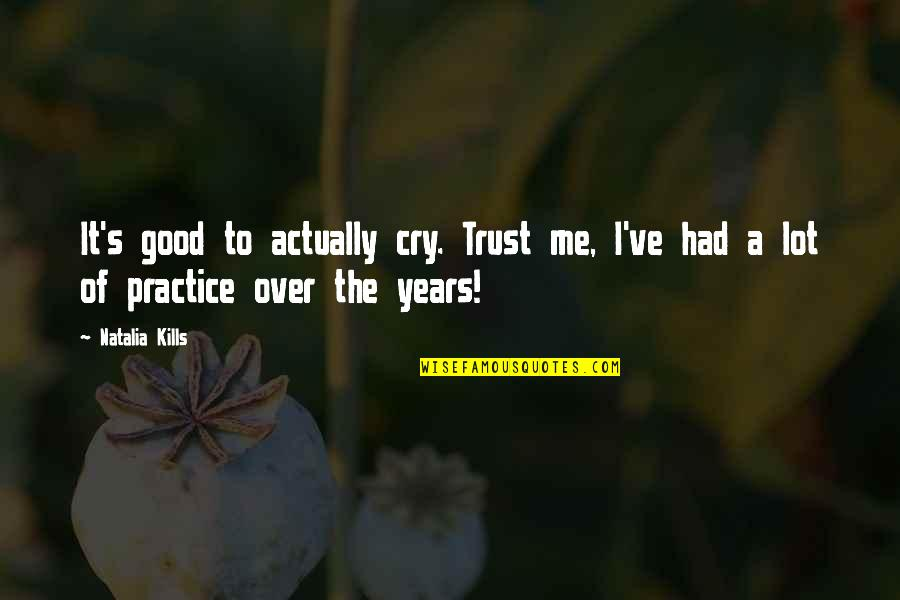 I Cry A Lot Quotes By Natalia Kills: It's good to actually cry. Trust me, I've