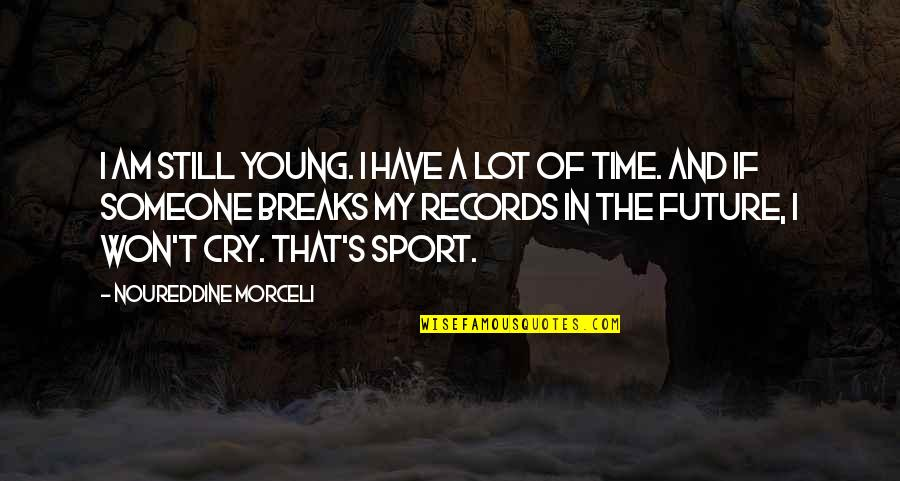 I Cry A Lot Quotes By Noureddine Morceli: I am still young. I have a lot