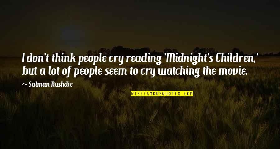I Cry A Lot Quotes By Salman Rushdie: I don't think people cry reading 'Midnight's Children,'