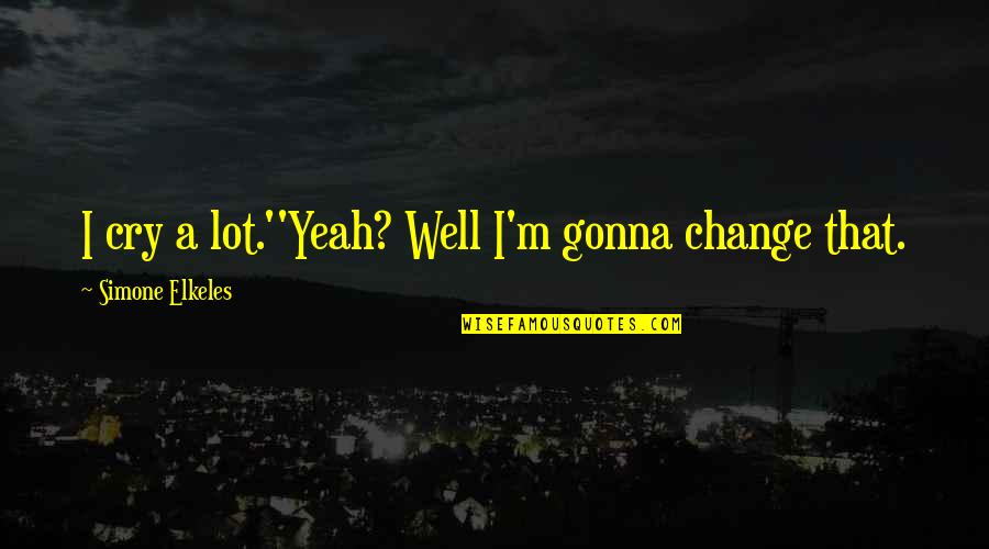 I Cry A Lot Quotes By Simone Elkeles: I cry a lot.''Yeah? Well I'm gonna change