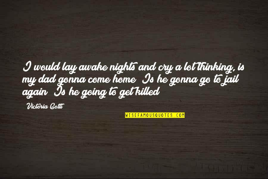 I Cry A Lot Quotes By Victoria Gotti: I would lay awake nights and cry a