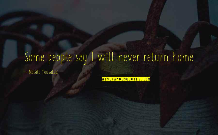 I Cut Myself Because Quotes By Malala Yousafzai: Some people say I will never return home