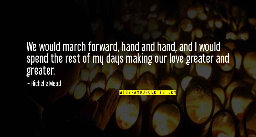 I Cut Myself Because Quotes By Richelle Mead: We would march forward, hand and hand, and