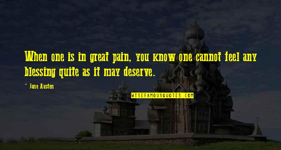 I Deserve This Pain Quotes By Jane Austen: When one is in great pain, you know