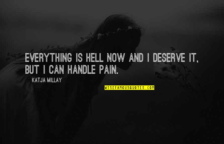 I Deserve This Pain Quotes By Katja Millay: Everything is hell now and I deserve it,