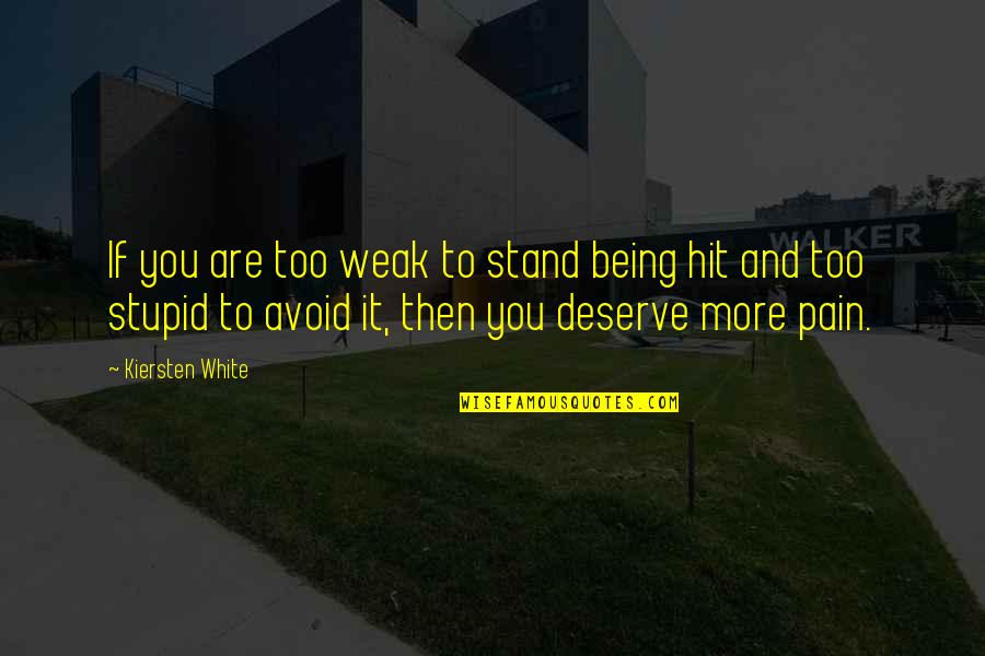 I Deserve This Pain Quotes By Kiersten White: If you are too weak to stand being