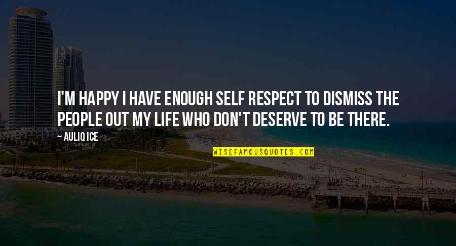 I Deserve To Be Happy Quotes By Auliq Ice: I'm happy I have enough self respect to