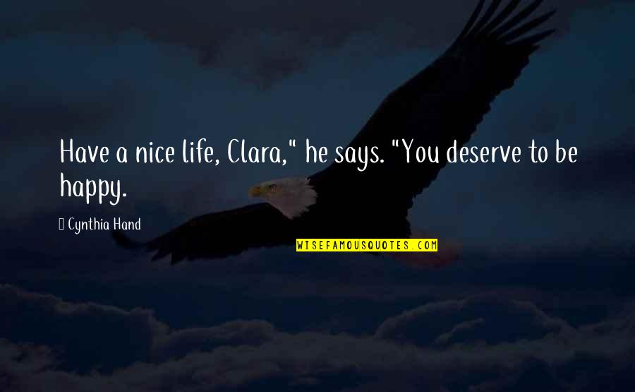 """I Deserve To Be Happy Quotes By Cynthia Hand: Have a nice life, Clara,"""" he says. """"You"""