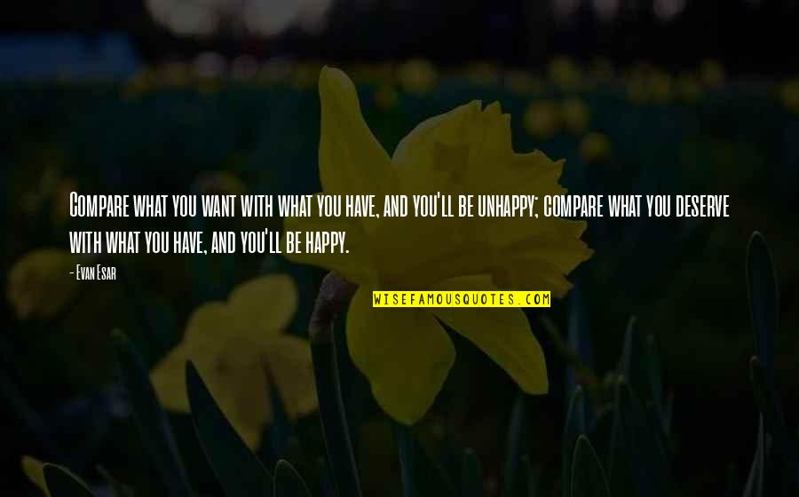 I Deserve To Be Happy Quotes By Evan Esar: Compare what you want with what you have,