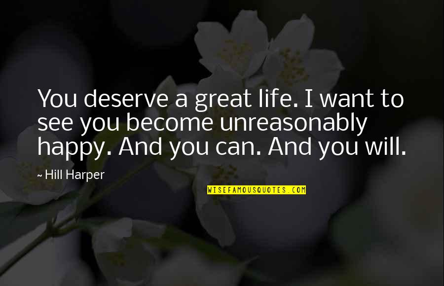 I Deserve To Be Happy Quotes By Hill Harper: You deserve a great life. I want to