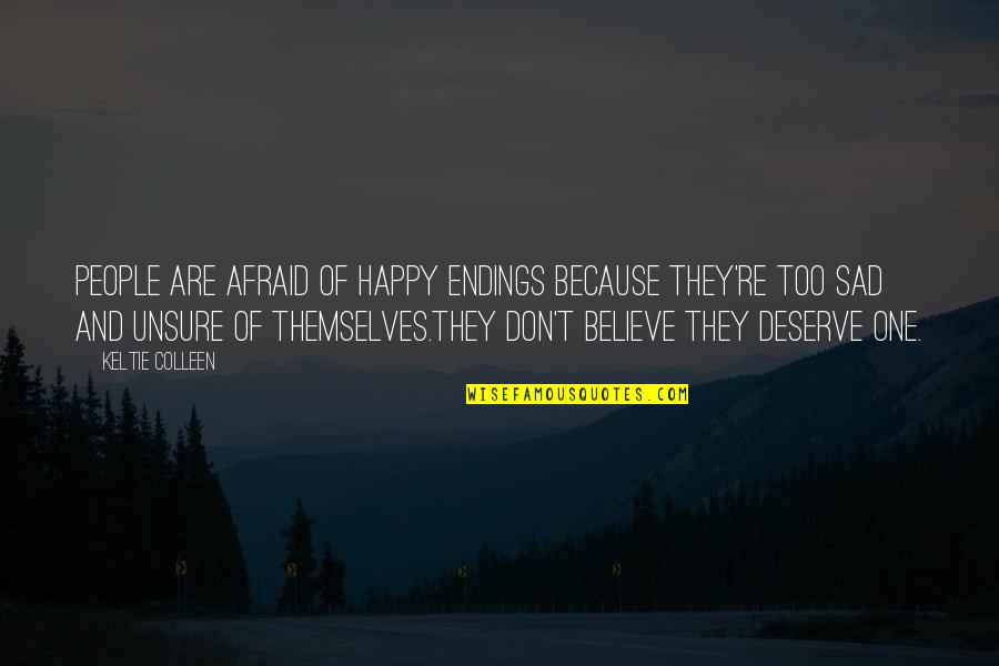 I Deserve To Be Happy Quotes By Keltie Colleen: People are afraid of happy endings because they're