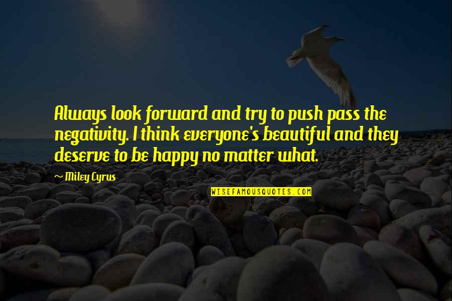 I Deserve To Be Happy Quotes By Miley Cyrus: Always look forward and try to push pass