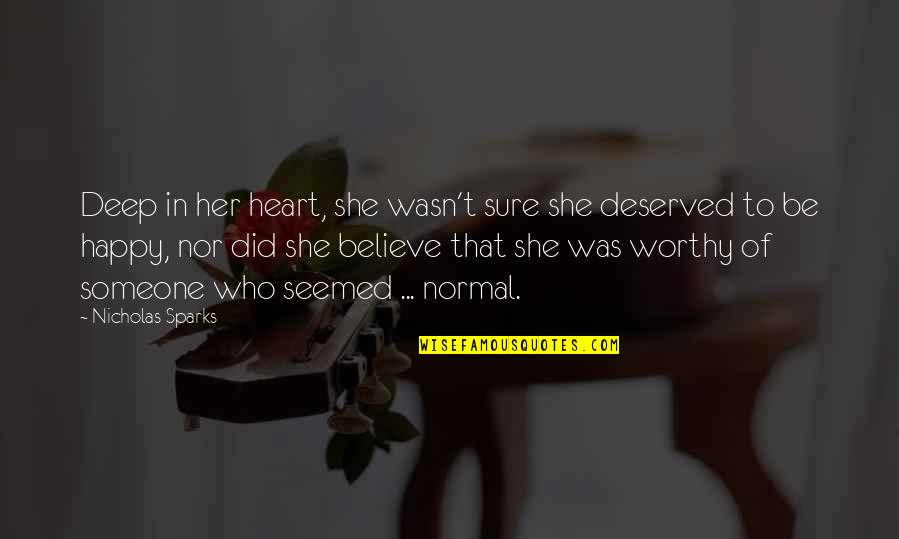 I Deserve To Be Happy Quotes By Nicholas Sparks: Deep in her heart, she wasn't sure she