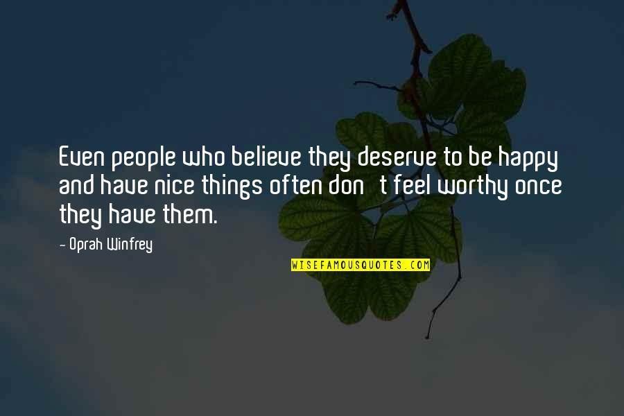 I Deserve To Be Happy Quotes By Oprah Winfrey: Even people who believe they deserve to be