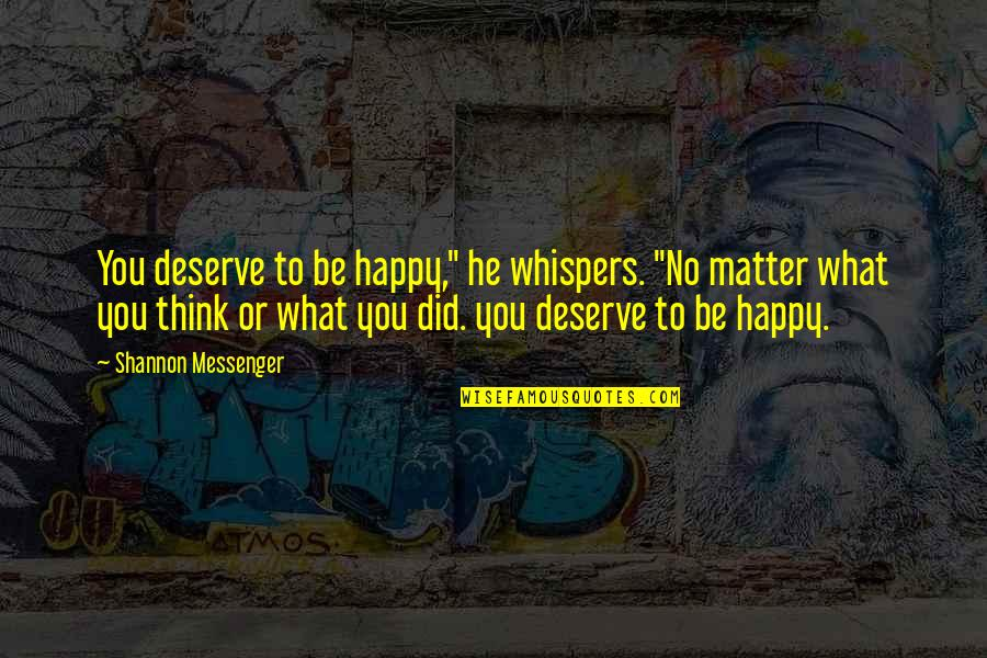 """I Deserve To Be Happy Quotes By Shannon Messenger: You deserve to be happy,"""" he whispers. """"No"""