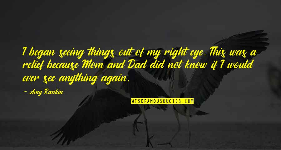 I Did Not Know Quotes By Amy Rankin: I began seeing things out of my right