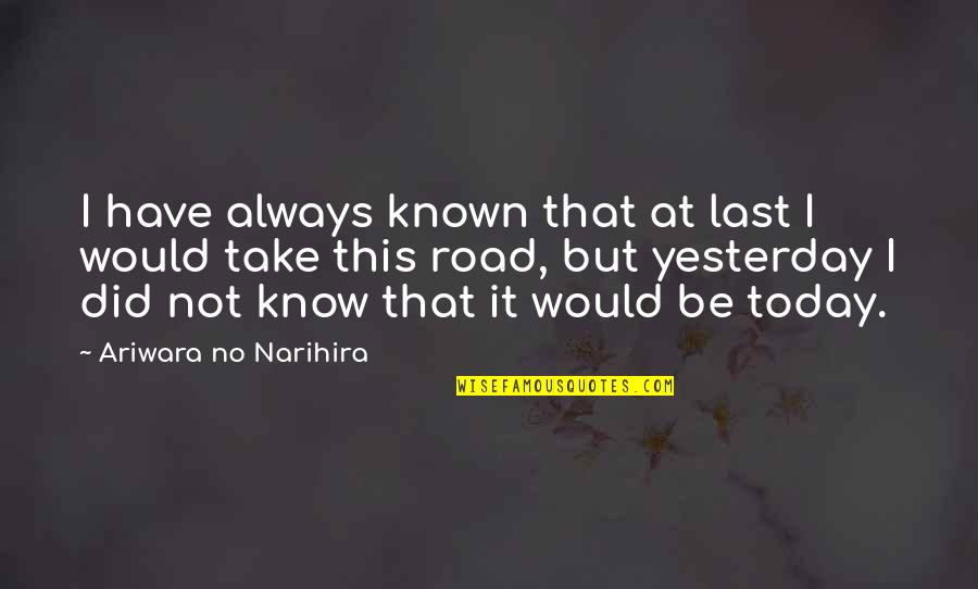 I Did Not Know Quotes By Ariwara No Narihira: I have always known that at last I