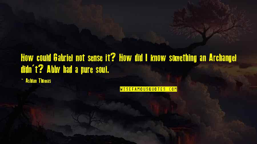 I Did Not Know Quotes By Ashlan Thomas: How could Gabriel not sense it? How did