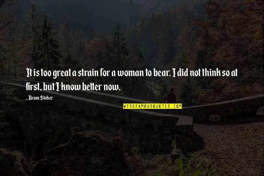 I Did Not Know Quotes By Bram Stoker: It is too great a strain for a