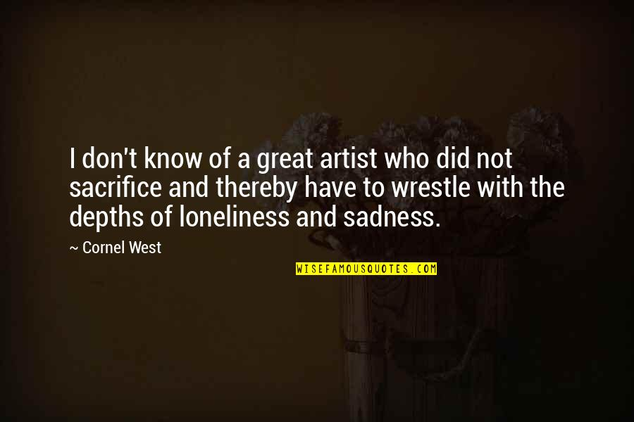I Did Not Know Quotes By Cornel West: I don't know of a great artist who