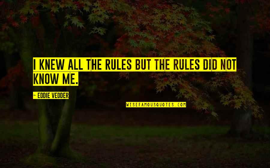 I Did Not Know Quotes By Eddie Vedder: I knew all the rules but the rules