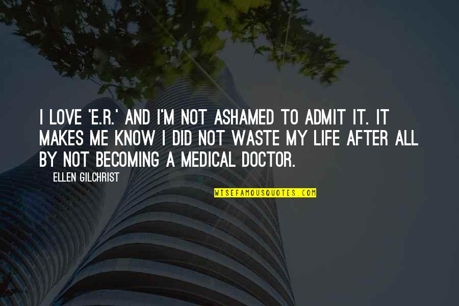 I Did Not Know Quotes By Ellen Gilchrist: I love 'E.R.' and I'm not ashamed to