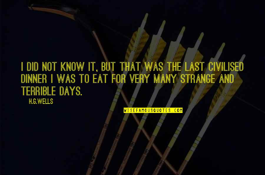 I Did Not Know Quotes By H.G.Wells: I did not know it, but that was