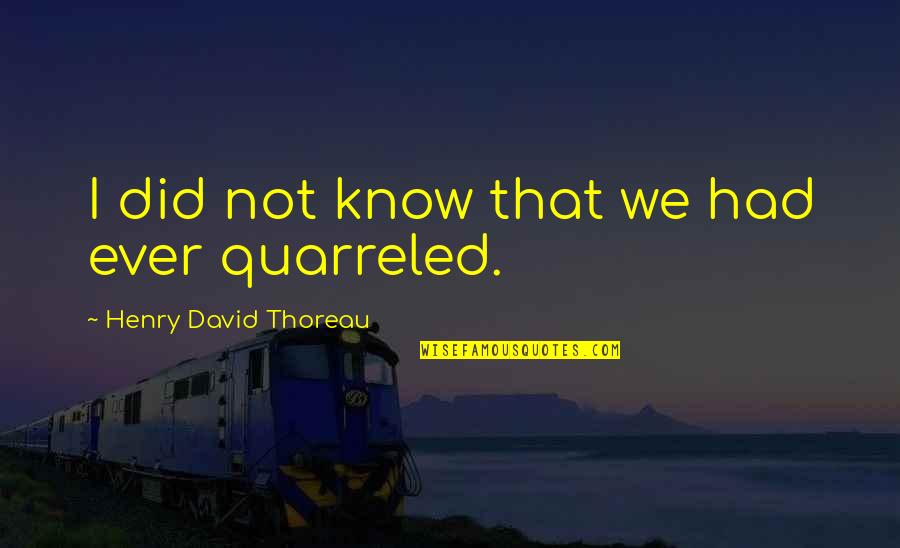 I Did Not Know Quotes By Henry David Thoreau: I did not know that we had ever