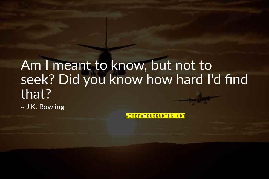 I Did Not Know Quotes By J.K. Rowling: Am I meant to know, but not to