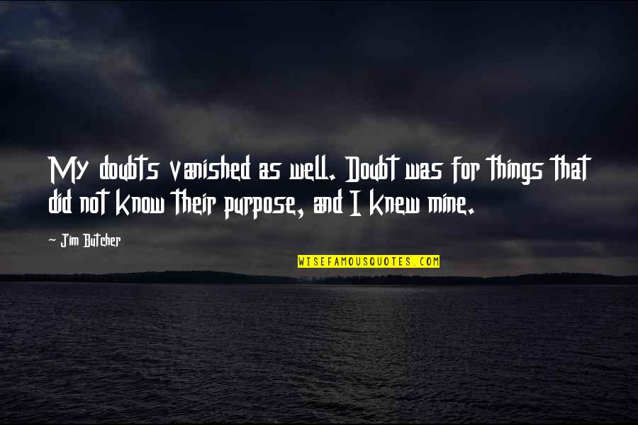I Did Not Know Quotes By Jim Butcher: My doubts vanished as well. Doubt was for