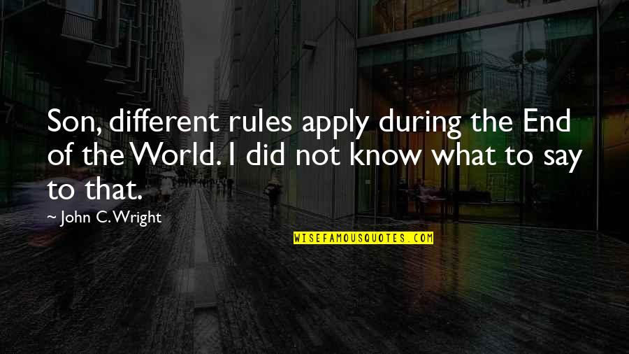 I Did Not Know Quotes By John C. Wright: Son, different rules apply during the End of