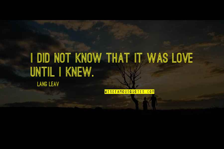 I Did Not Know Quotes By Lang Leav: I did not know that it was love