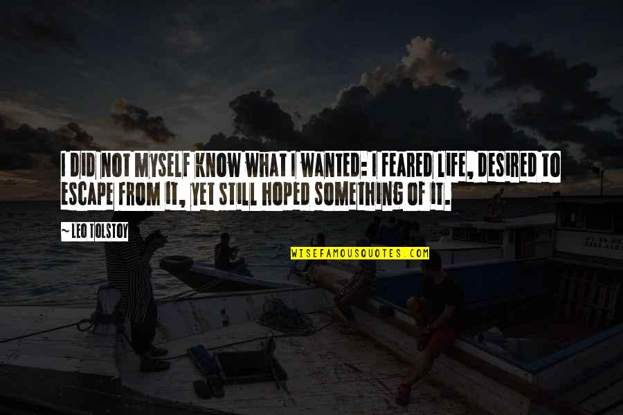 I Did Not Know Quotes By Leo Tolstoy: I did not myself know what I wanted: